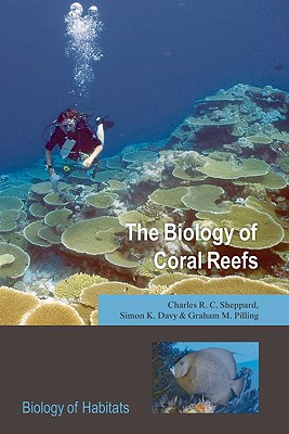 The Biology of Coral Reefs By Sheppard, Charles R. C./ Davy, Simon K./ Pilling, Graham M.